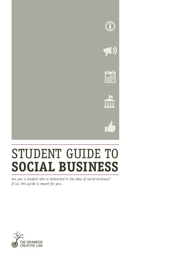 Are you a student who is interested in the idea of social business? If so, this guide is meant for you. STUDENT GUIDE TO S...