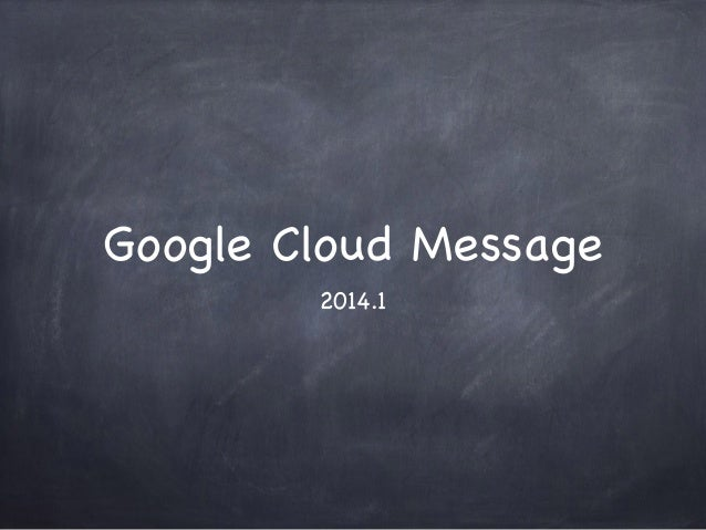 Google Cloud Message 2014.1