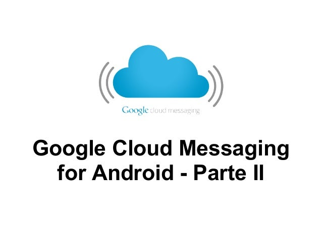 Google Cloud Messaging  for Android - Parte II