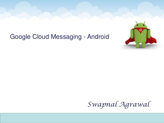 Google Cloud Messaging - AndroidSwapnal Agrawal