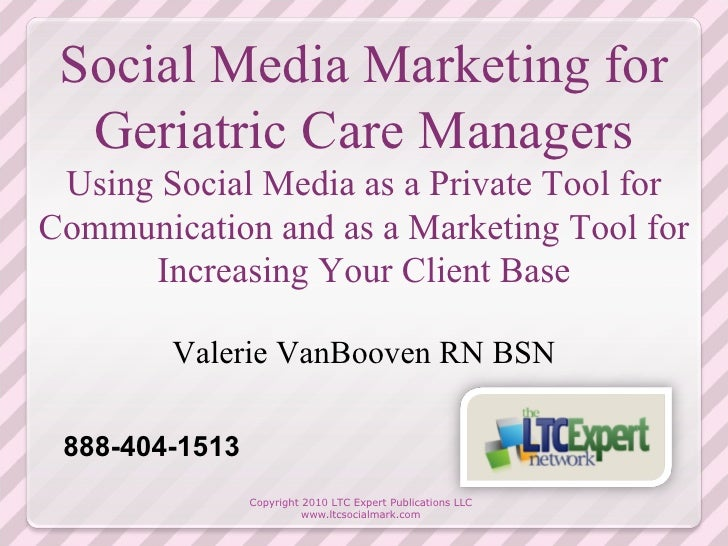 Social Media Marketing for Geriatric Care Managers Using Social Media as a Private Tool for Communication and as a Marketi...