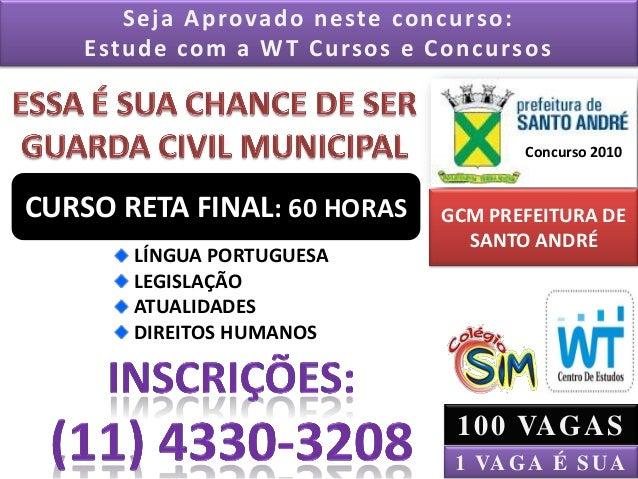 1 VAGA É SUA Seja Aprovado neste concurso: Estude com a WT Cursos e Concursos GCM PREFEITURA DE SANTO ANDRÉ Concurso 2010 ...