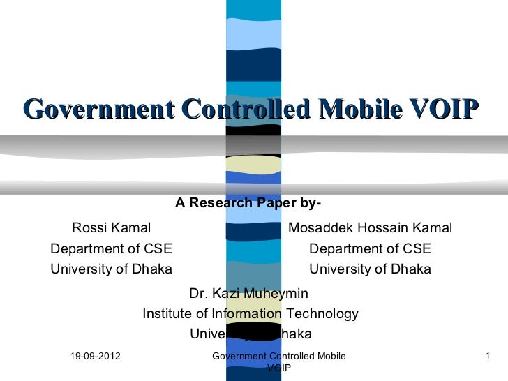 Government Controlled Mobile VOIP                        A Research Paper by-     Rossi Kamal                            M...
