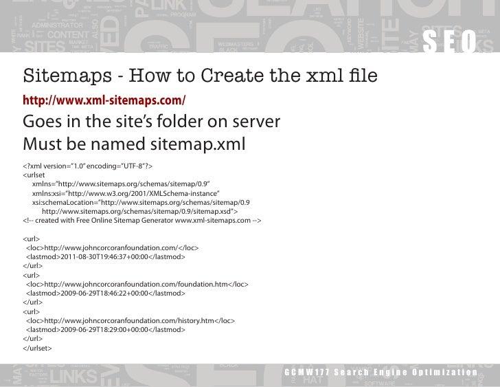 SEOSitemaps - How to Create the xml filehttp://www.xml-sitemaps.com/Goes in the site's folder on serverMust be named sitem...