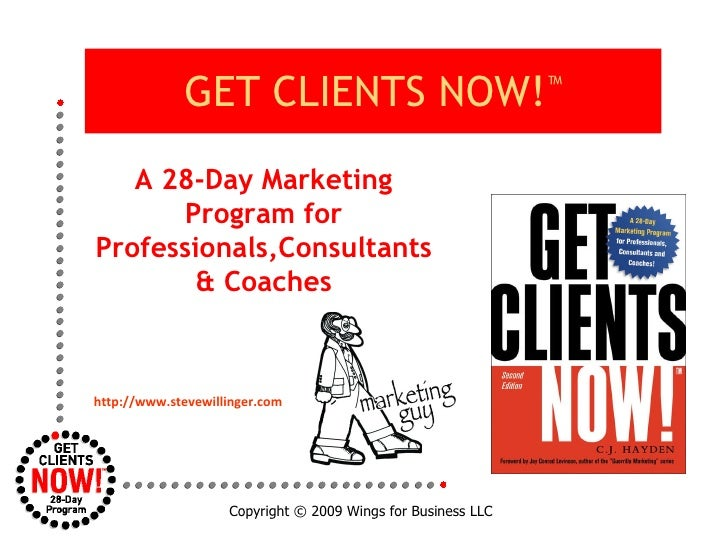 GET CLIENTS NOW! ™ Copyright  © 2009 Wings for Business LLC A 28-Day Marketing Program for Professionals,Consultants & Coa...