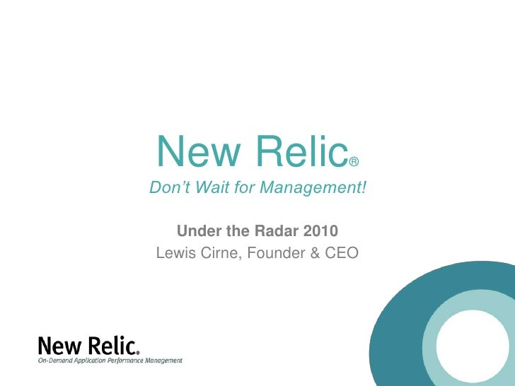New Relic®Don't Wait for Management!<br />Under the Radar 2010<br />Lewis Cirne, Founder & CEO<br />