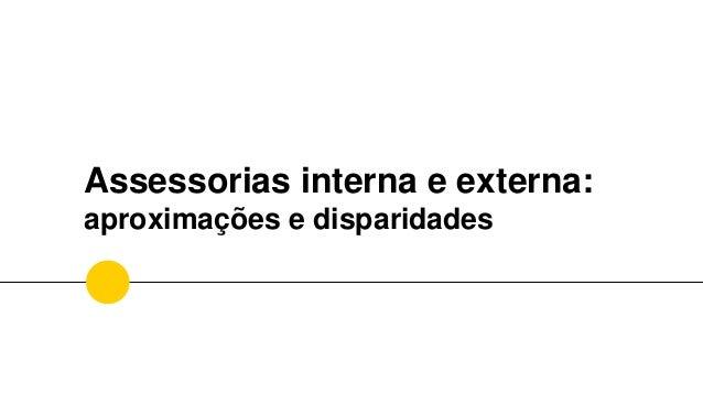 Assessorias interna e externa: aproximações e disparidades