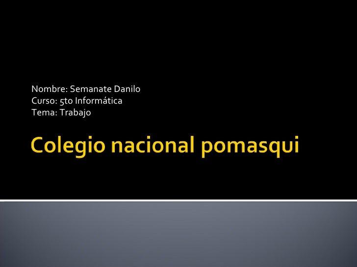 Nombre: Semanate Danilo Curso: 5to Informática Tema: Trabajo
