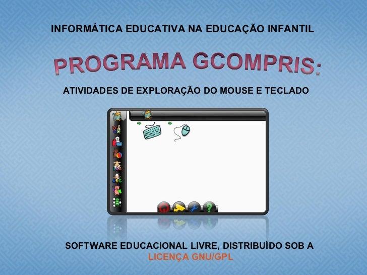 INFORMÁTICA EDUCATIVA NA EDUCAÇÃO INFANTIL SOFTWARE EDUCACIONAL LIVRE, DISTRIBUÍDO SOB A  LICENÇA GNU/GPL ATIVIDADES DE EX...
