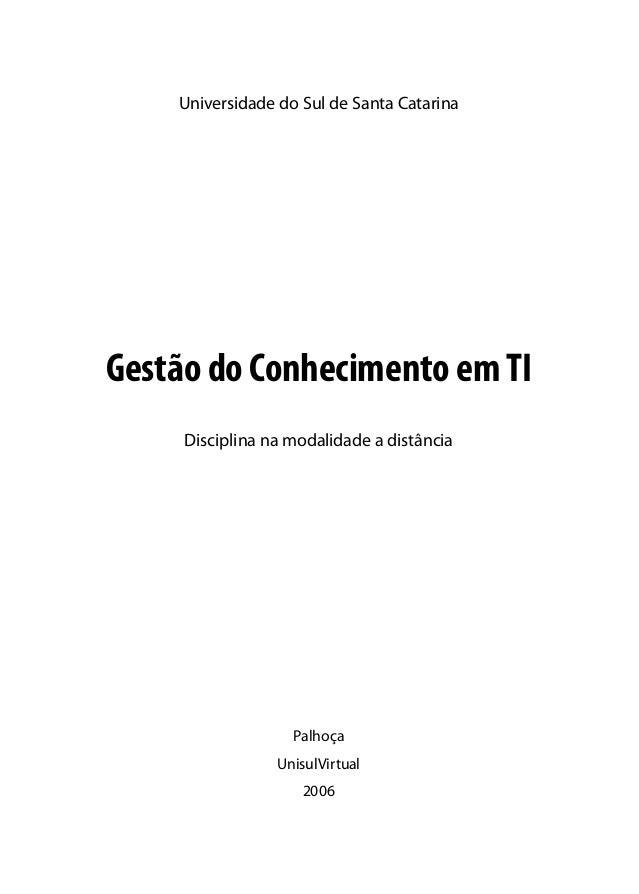 Universidade do Sul de Santa Catarina Palhoça UnisulVirtual 2006 Gestão do Conhecimento em TI Disciplina na modalidade a d...