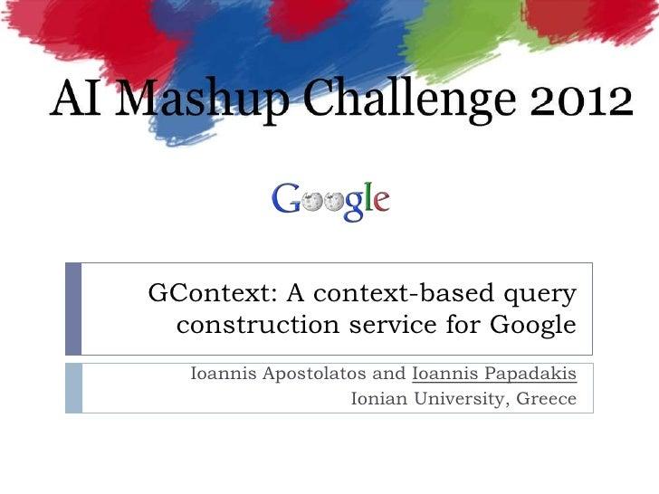 GContext: A context-based query construction service for Google   Ioannis Apostolatos and Ioannis Papadakis               ...