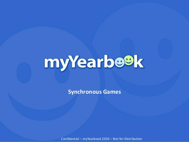 1 Synchronous Games Confidential – myYearbook 2010 – Not for Distribution