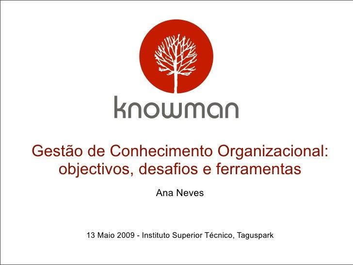 Gestão de Conhecimento Organizacional:    objectivos, desafios e ferramentas                           Ana Neves          ...