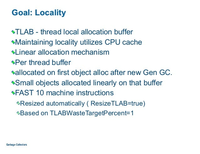 Goal: Locality TLAB - thread local allocation buffer Maintaining locality utilizes CPU cache Linear allocation mechanism P...