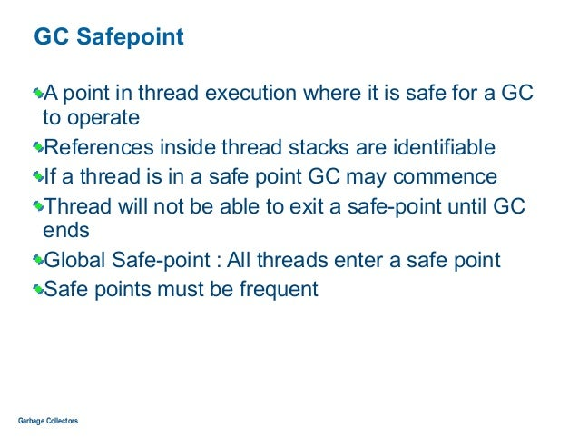 GC Safepoint A point in thread execution where it is safe for a GC to operate References inside thread stacks are identifi...
