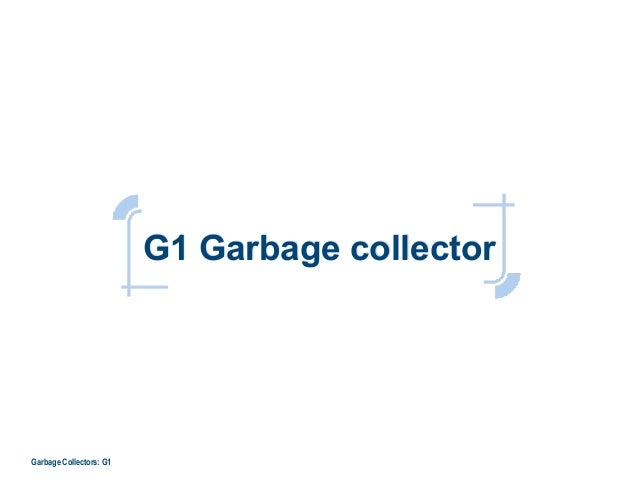 G1 Garbage collector Garbage Collectors: G1