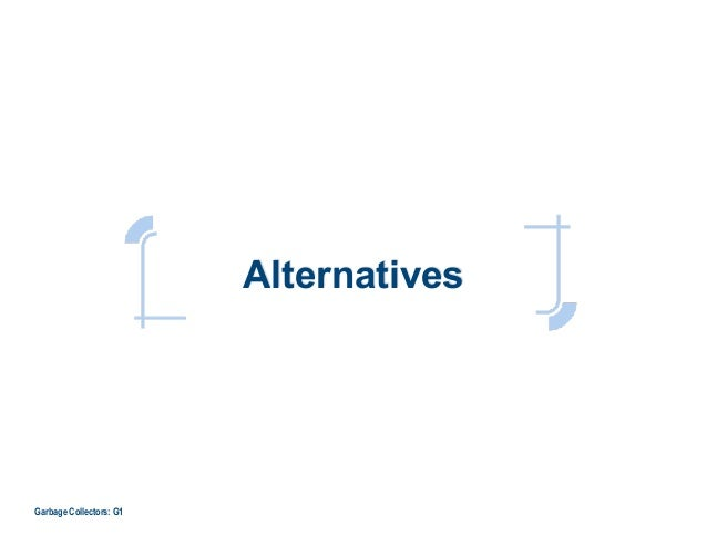 Alternatives Garbage Collectors: G1