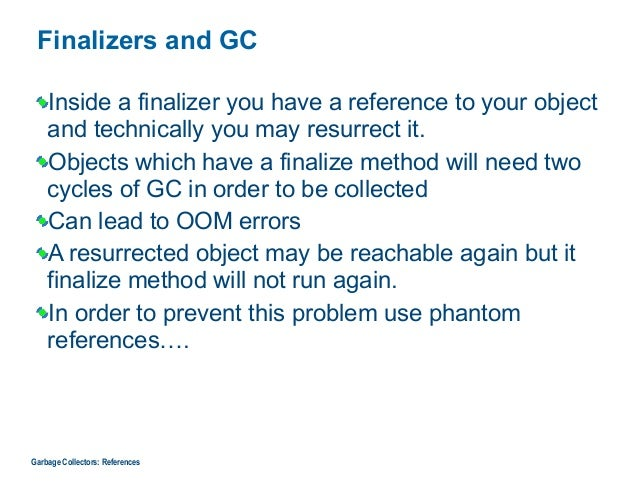 Finalizers and GC Inside a finalizer you have a reference to your object and technically you may resurrect it. Objects whi...