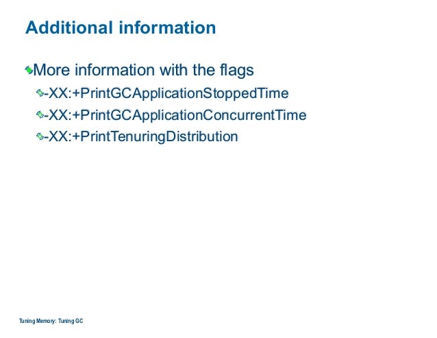 Additional information More information with the flags -XX:+PrintGCApplicationStoppedTime -XX:+PrintGCApplicationConcurren...