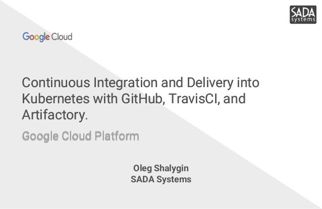 Continuous Integration and Delivery into Kubernetes with GitHub, TravisCI, and Artifactory. Google Cloud Platform Continuo...