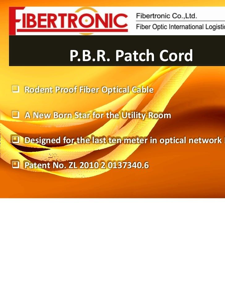 P.B.R. Patch CordRodent Proof Fiber Optical CableA New Born Star for the Utility RoomDesigned for the last ten meter in op...