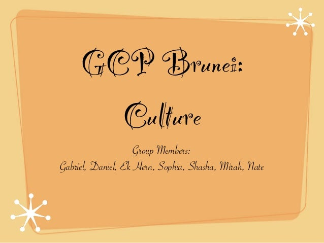 GCP Brunei:       Culture                    Group Members:Gabriel, Daniel, Ek Hern, Sophia, Shasha, Mirah, Nate
