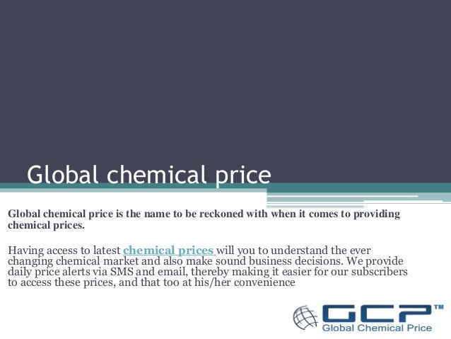 Global chemical price  Global chemical price is the name to be reckoned with when it comes to providing  chemical prices. ...