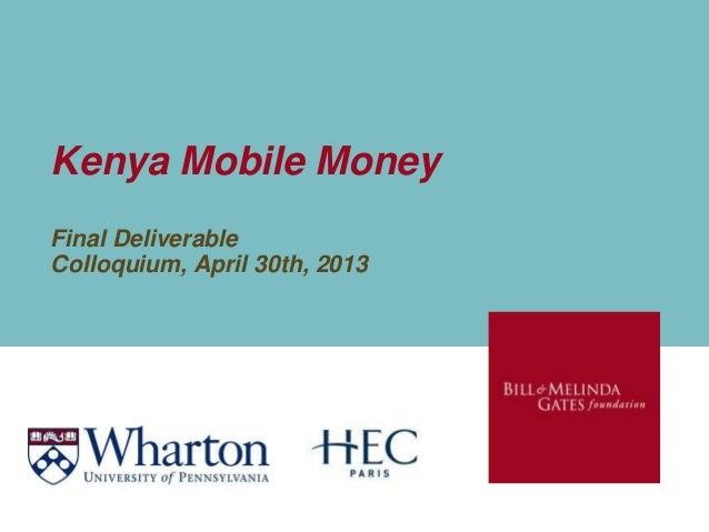 Kenya Mobile Money Final Deliverable Colloquium, April 30th, 2013