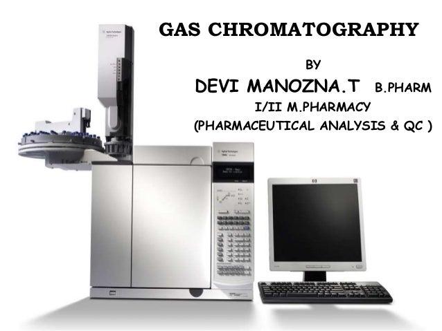 GAS CHROMATOGRAPHY BY DEVI MANOZNA.T B.PHARM I/II M.PHARMACY (PHARMACEUTICAL ANALYSIS & QC )