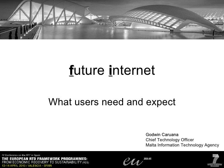 f uture  i nternet What users need and expect Godwin Caruana Chief Technology Officer Malta Information Technology Agency