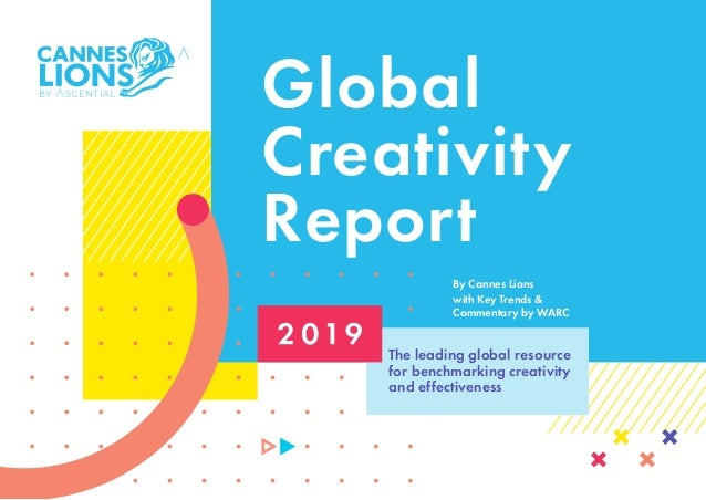 Global Creativity Report The leading global resource for benchmarking creativity and effectiveness By Cannes Lions with Ke...
