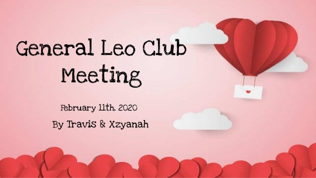 February 11th, 2020 General Leo Club Meeting February 11th, 2020 By Travis & Xzyanah