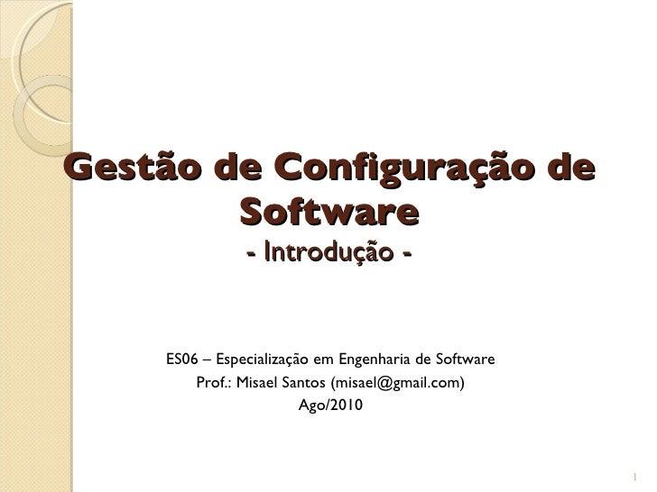 Gestão de Configuração de Software - Introdução - <ul><ul><li>ES06 – Especialização em Engenharia de Software </li></ul></...
