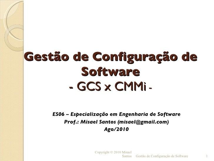 Gestão de Configuração de Software - GCS x CMMi  - <ul><ul><li>ES06 – Especialização em Engenharia de Software </li></ul><...