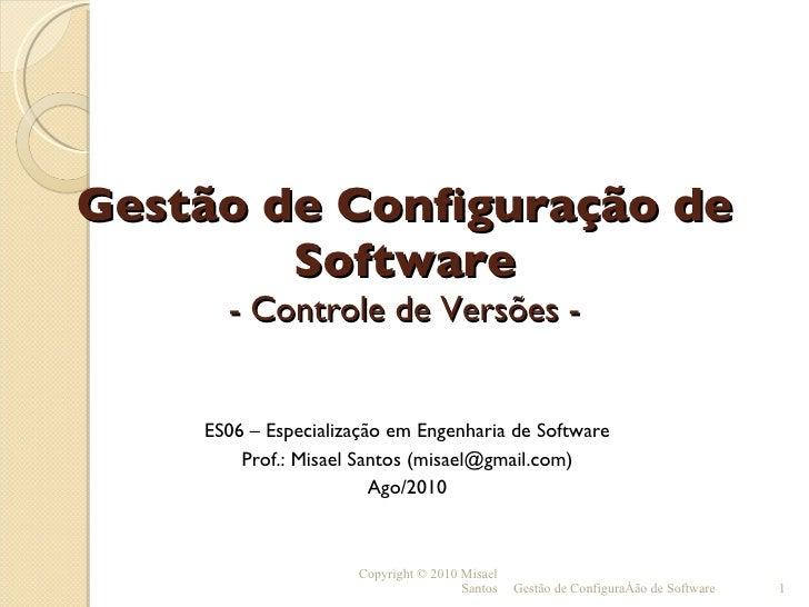 Gestão de Configuração de Software - Controle de Versões - <ul><ul><li>ES06 – Especialização em Engenharia de Software </l...