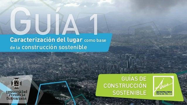 Caracterización del lugar como base de la construcción sostenible GUÍAS DE CONSTRUCCIÓN SOSTENIBLE GUÍA 1