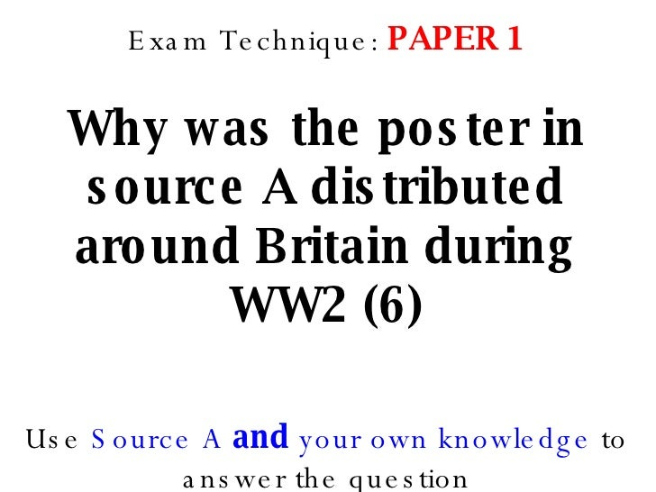 Exam Technique:  PAPER 1 Why was the poster in source A distributed around Britain during WW2 (6) Use  Source A  and  your...
