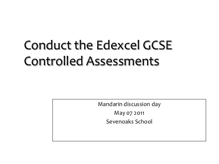 Conduct the Edexcel GCSE Controlled Assessments <br />Mandarin discussion day <br />May 07 2011<br />Sevenoaks School<br />