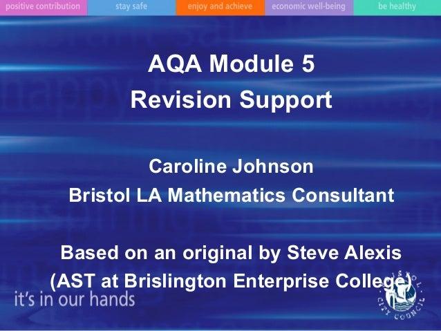 AQA Module 5 Revision Support Caroline Johnson Bristol LA Mathematics Consultant Based on an original by Steve Alexis (AST...