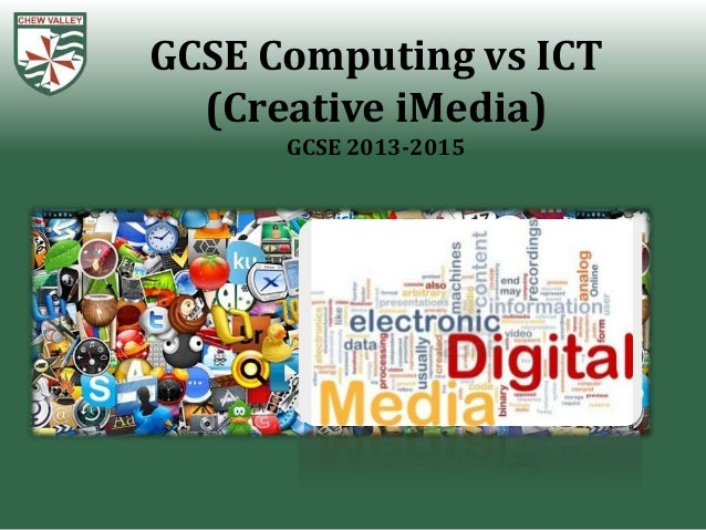 GCSE Computing vs ICT  (Creative iMedia)      GCSE 2013-2015