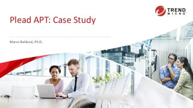 Plead APT: Case Study Marco Balduzzi, Ph.D.