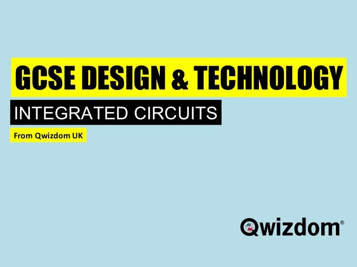 GCSE DESIGN & TECHNOLOGY INTEGRATED CIRCUITS From Qwizdom UK