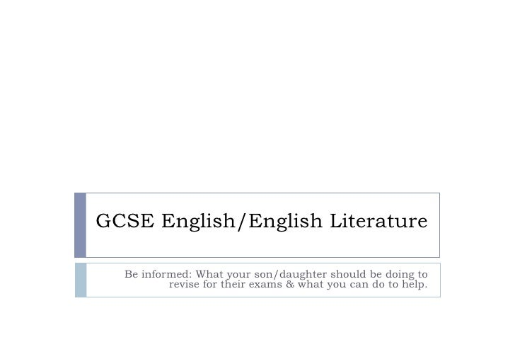 GCSE English/English Literature    Be informed: What your son/daughter should be doing to           revise for their exams...