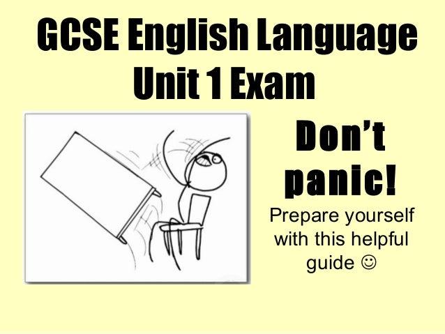 GCSE English LanguageUnit 1 ExamDon'tpanic!Prepare yourselfwith this helpfulguide 
