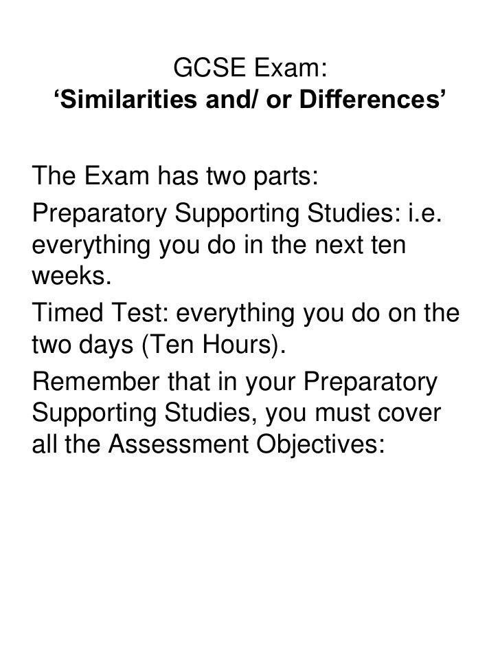GCSE Exam: 'Similarities and/ or Differences'<br />The Exam has two parts:<br />Preparatory Supporting Studies: i.e. every...