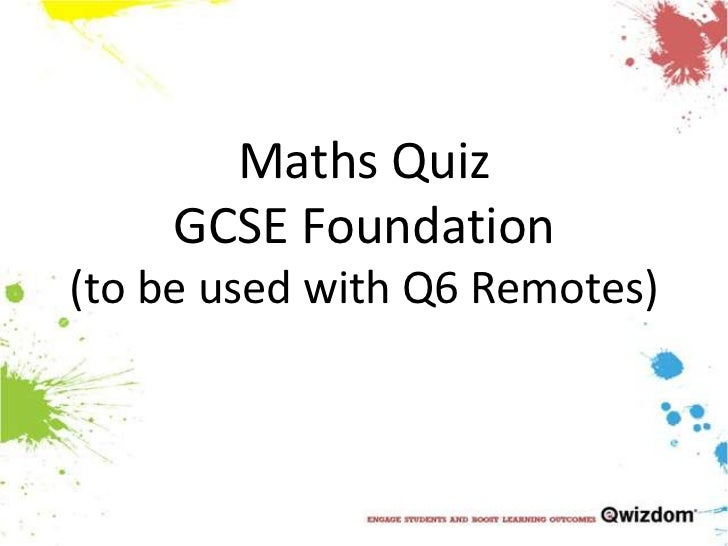Maths QuizGCSE Foundation(to be used with Q6 Remotes)<br />
