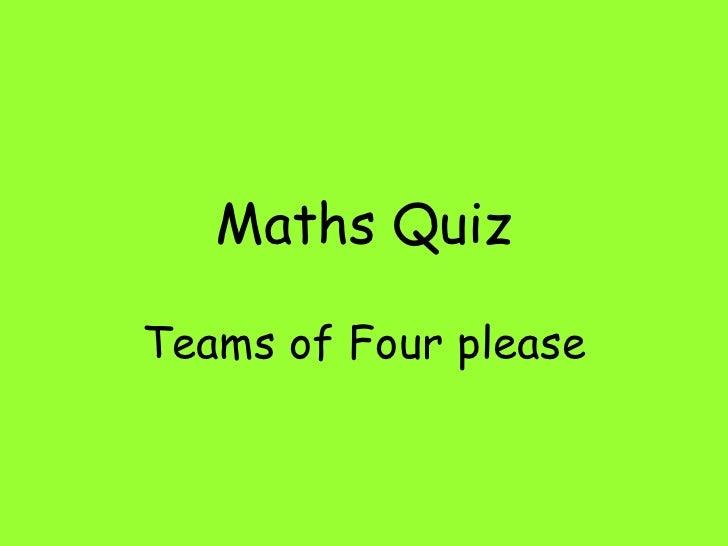 Maths Quiz Teams of Four please