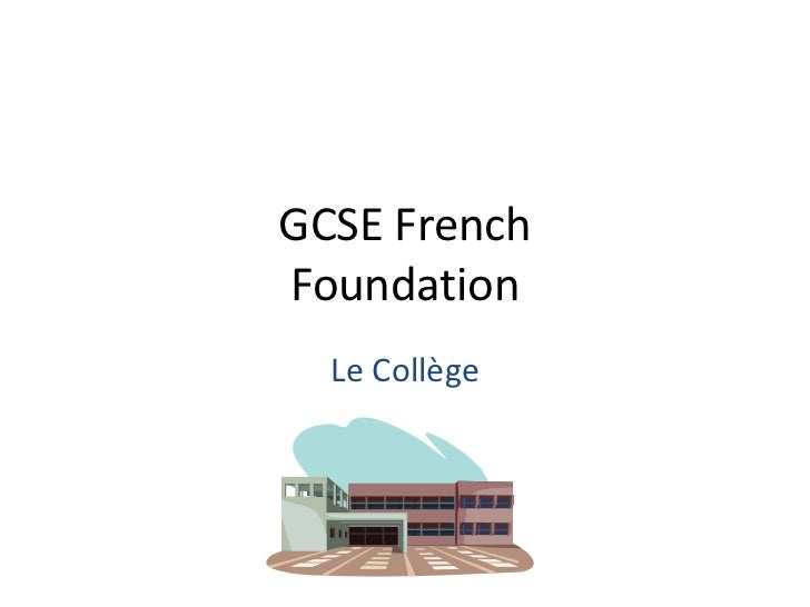 GCSE FrenchFoundation  Le Collège