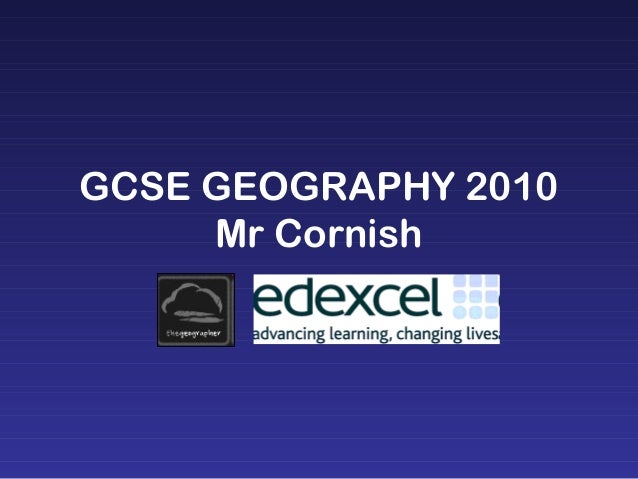 GCSE GEOGRAPHY 2010 Mr Cornish