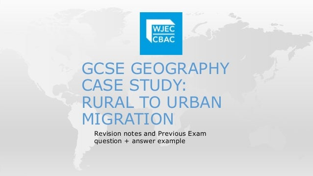 GCSE GEOGRAPHY CASE STUDY: RURAL TO URBAN MIGRATION Revision notes and Previous Exam question + answer example